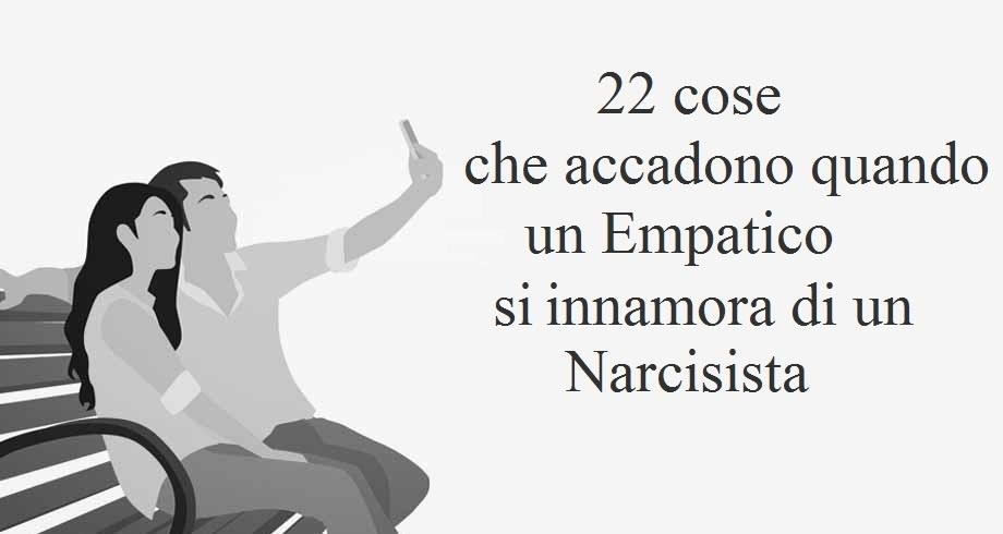 22 cose che accadono quando un Empatico si innamora di un Narcisista
